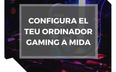 Configura el teu ordinador gaming a mida