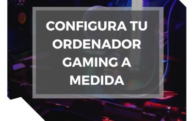 Configura tu ordenador gaming a medida